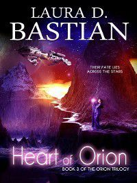 The Orion Trilogy: Heart of Orion, Laura D. Bastian