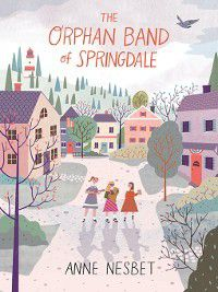 The Orphan Band of Springdale, Anne Nesbet