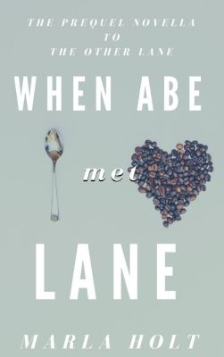 The Other Lane: When Abe Met Lane (The Other Lane), Marla Holt