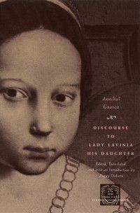The Other Voice in Early Modern Europe: Discourse to Lady Lavinia His Daughter, Annibal Guasco