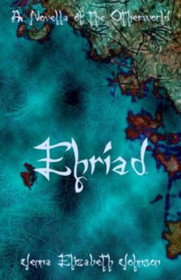 The Otherworld Series: Ehriad (The Otherworld Series, #4), Jenna Elizabeth Johnson