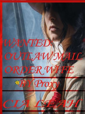 The Outlaw's of Stoney Creek: Wanted: Outlaw Mail Order Wife; By Proxy (The Outlaw's of Stoney Creek, #2), Cia Leah