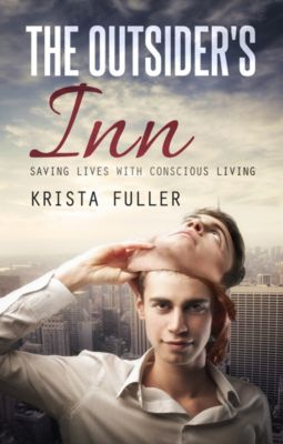 The Outsider's Inn: Saving Lives with Conscious Living, Krista Fuller