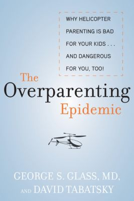 The Overparenting Epidemic, David Tabatsky, George Glass