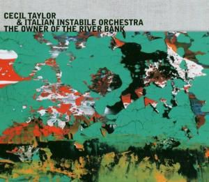 The Owner Of The River Bank, Cecil & Italian Instabile Orchestra Taylor
