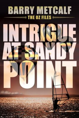 The Oz Files: Intrigue at Sandy Point (The Oz Files, #2), Barry Metcalf