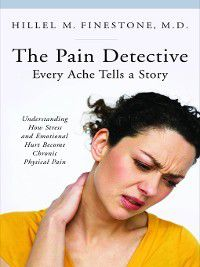 The Pain Detective, Every Ache Tells a Story, Hillel M. Finestone