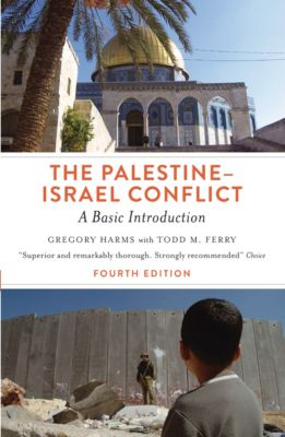 The Palestine-Israel Conflict - Fourth Edition, Gregory Harms, Todd M. Ferry