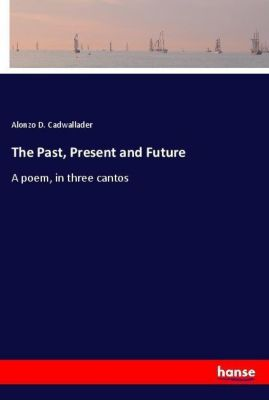 The Past, Present and Future, Alonzo D. Cadwallader