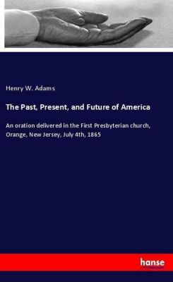 The Past, Present, and Future of America, Henry W. Adams
