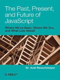 The Past, Present, and Future of JavaScript, Axel Rauschmayer