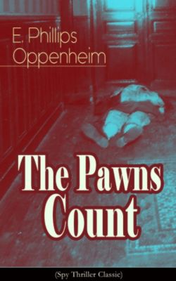 The Pawns Count (Spy Thriller Classic), E. Phillips Oppenheim