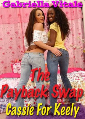 The Payback Swap • Cassie For Keely, Gabriella Vitale