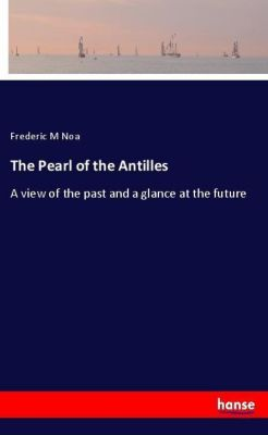 The Pearl of the Antilles, Frederic M Noa