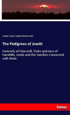 The Pedigrees of Jowitt, Joseph Foster, Sandys Birket Foster