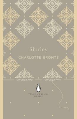 The Penguin English Library: Shirley, Charlotte Brontë