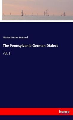 The Pennsylvania German Dialect, Marion Dexter Learned
