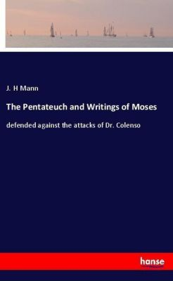 The Pentateuch and Writings of Moses, J. H Mann