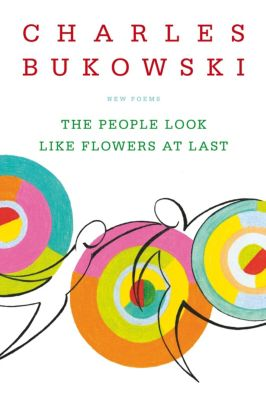 The People Look Like Flowers at Last, Charles Bukowski