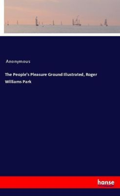 The People's Pleasure Ground Illustrated, Roger Williams Park, Anonymous
