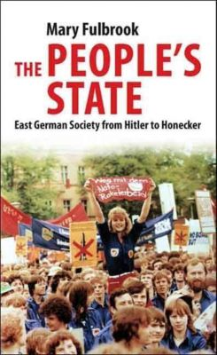 The People's State - East German Society From Hitler to Honecker, Mary Fulbrook