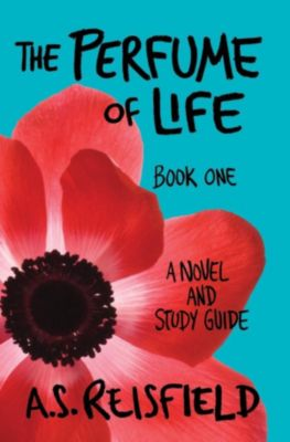 The Perfume of Life: The Perfume of Life: Book One, A.S. Reisfield