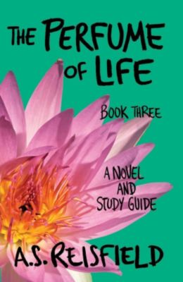 The Perfume of Life: The Perfume of Life: Book Three, A.S. Reisfield