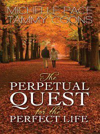 The Perpetual Quest for the Perfect Life, Michelle Pace, Tammy Coons