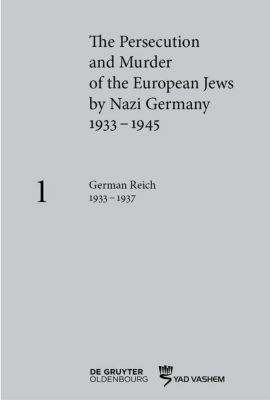 The Persecution and Murder of the European Jews by Nazi Germany, 1933-1945: Vol.1 German Reich, 1933 - 1937