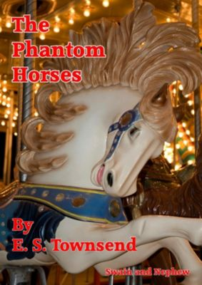The Phantom Horses, E. S. Townsend