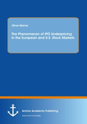 The Phenomenon of IPO Underpricing in the European and U.S. Stock Markets, Oliver Reiche