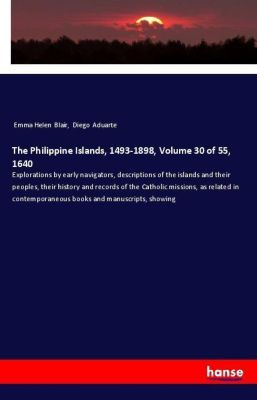 The Philippine Islands, 1493-1898, Volume 30 of 55, 1640, Emma Helen Blair, Diego Aduarte