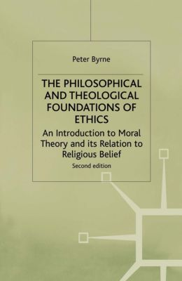 The Philosophical and Theological Foundations of Ethics, Peter Byrne
