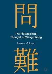 The Philosophical Thought of Wang Chong, Alexus McLeod