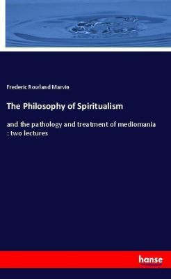 The Philosophy of Spiritualism, Frederic Rowland Marvin