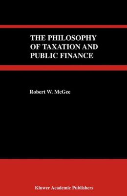 The Philosophy of Taxation and Public Finance, Robert W. McGee
