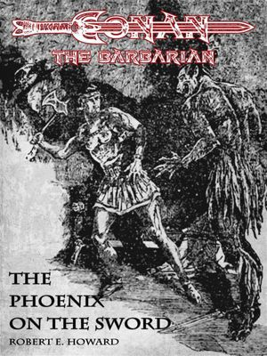 The Phoenix on the Sword - Conan the barbarian, Robert E. Howard
