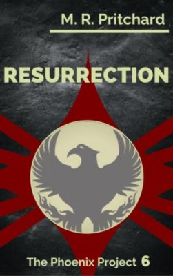The Phoenix Project: Resurrection (The Phoenix Project, #6), M. R. Pritchard