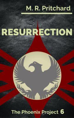 The Phoenix Project: Resurrection (The Phoenix Project, #6), M. R. Pritchard