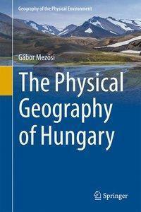 The Physical Geography of Hungary, Gábor Mezösi