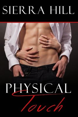 The Physical Series: Physical Touch (The Physical Series, #1), Sierra Hill