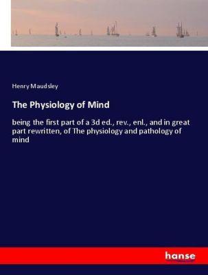 The Physiology of Mind, Henry Maudsley