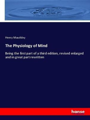 The Physiology of Mind, Henry Maudsley