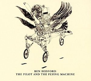 The Pilot And The Flying Machine, Ben Bedford