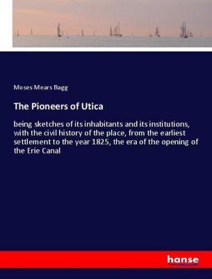 The Pioneers of Utica, Moses Mears Bagg