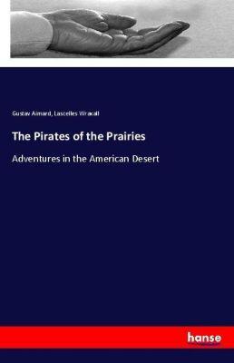 The Pirates of the Prairies, Gustav Aimard, Lascelles Wraxall