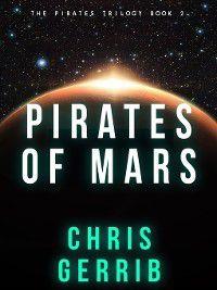 The Pirates Trilogy: Pirates of Mars, Chris Gerrib