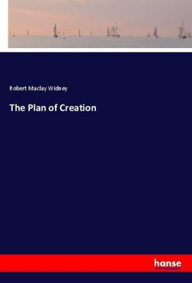 The Plan of Creation, Robert Maclay Widney