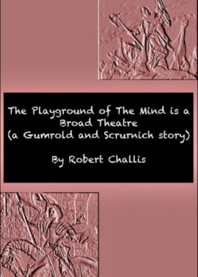 The Playground of The Mind is a Broad Theatre, Robert Challis