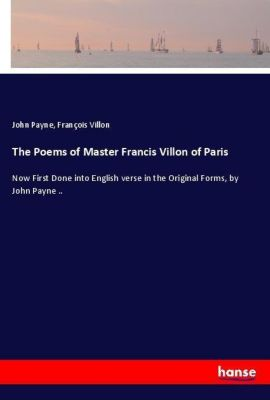 The Poems of Master Francis Villon of Paris, John Payne, Francois Villon